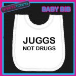 JUGGS BOOBS NOT DRUGS FUNNY BABY BIB EMBROIDERED